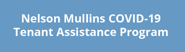 Nelson Mullins COVID-19 Tenant Assistance Program