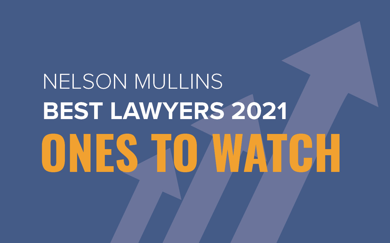 46 Nelson Mullins Attorneys Selected For Inclusion in 2021 Best Lawyers 'Ones to Watch'