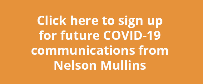Click here to sign up for future COVID-19 communications from Nelson Mullins
